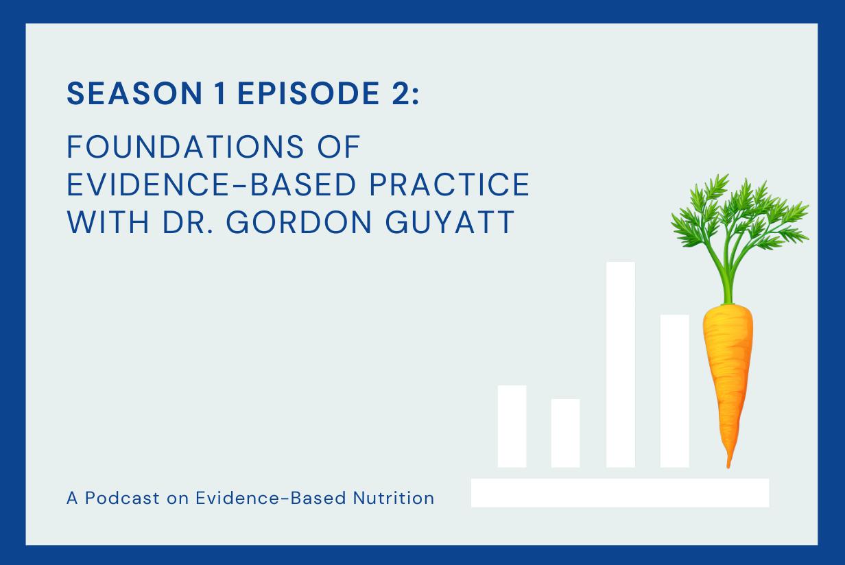 Season 1 Episode 2: Foundations of Evidence-Based Practice with Dr. Gordon Guyatt.